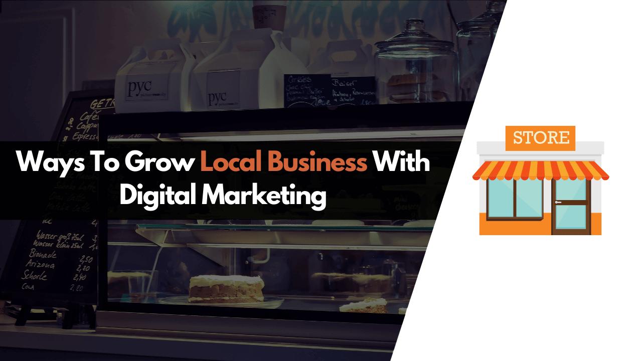 Ways To Grow Local Business With Digital Marketing
