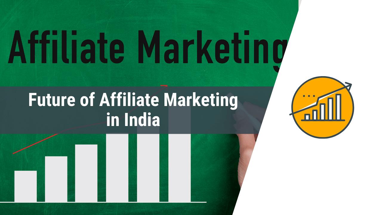 future of affiliate marketing in india